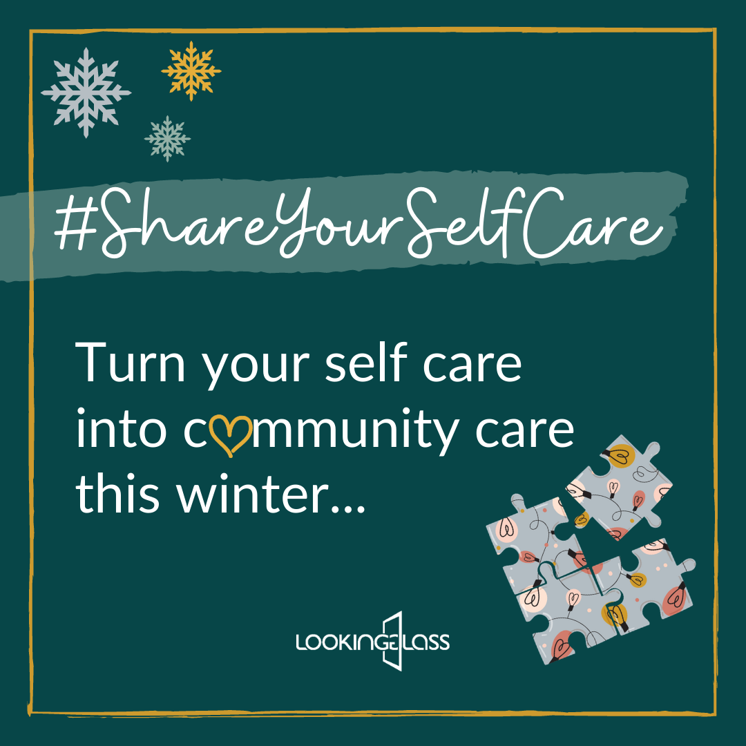 green square with the hashtag #ShareYourSelfCare and the words 'Turn your self care into community care this winter' with an image of a jigsaw puzzle and the Looking Glass logo